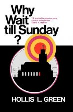 Why Wait Till Sunday? an Action Approach to Local Evangelism
