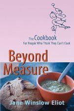 Beyond Measure - The Cookbook for People Who Think They Can't Cook