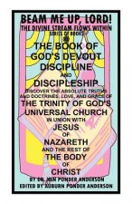 Book of God's Devout Discipline and Discipleship Discover the Absolute Truths and Doctrines, Love, and Grace of the Trinity of God's Universal Chu