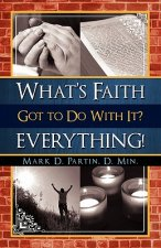 What's Faith Got to Do with It? Everything!