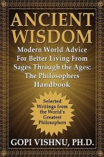 Ancient Wisdom - Modern World Advice For Better Living From Sages Through the Ages
