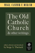 Old Catholic Church and Other Writings