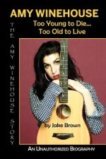 Amy Winehouse - Too Young to Die...Too Old to Live