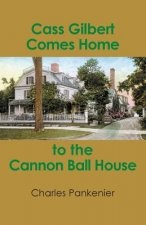 Cass Gilbert Comes Home to the Cannon Ball House
