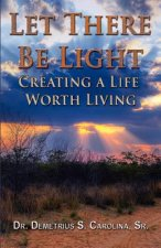 Let There Be Light - Creating a Life Worth Living
