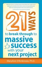 21 Ways to Break Through to Massive Success with Your Next Project