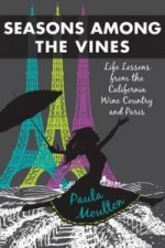 Seasons Among the Vines: Life Lessons from the California Wine Country and Paris