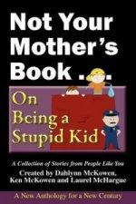 Not Your Mother's Book . . . on Being a Stupid Kid