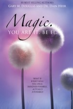 Magic. You Are It. Be It.