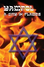 City in Flames - Yizkor (Memorial) Book of Yampol, Ukraine