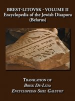 Brest-Litovsk - Encyclopedia of the Jewish Diaspora (Belarus) - Volume II Translation of Brisk de-Lita
