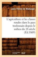 L'agriculture et les classes rurales dans le pays toulousain depuis le milieu du 18 siecle (Ed.1869)