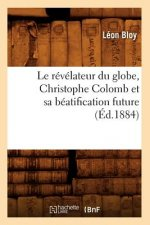 Revelateur Du Globe, Christophe Colomb Et Sa Beatification Future (Ed.1884)