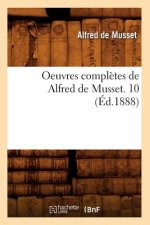 Oeuvres Completes de Alfred de Musset. 10 (Ed.1888)