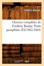 Oeuvres Completes de Frederic Bastiat. Petits Pamphlets (Ed.1862-1864)