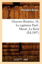 Oeuvres Illustrees. 10, Le Capitaine Paul; Murat; Le Kent (Ed.1897)