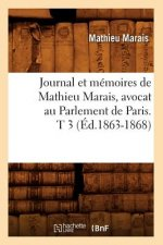 Journal Et Memoires de Mathieu Marais, Avocat Au Parlement de Paris. T 3