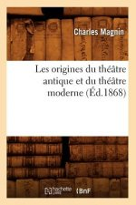 Les Origines Du Theatre Antique Et Du Theatre Moderne (Ed.1868)