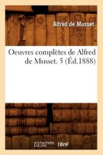 Oeuvres Completes de Alfred de Musset. 5 (Ed.1888)