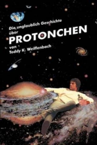 Unglaubliche Geschichte Ber Protonchen