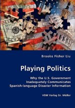 Playing Politics-Why the U.S. Government Inadequately Communicates Spanish-language Disaster Information