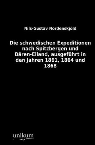 Schwedischen Expeditionen Nach Spitzbergen Und B ren-Eiland, Ausgef hrt in Den Jahren 1861, 1864 Und 1868