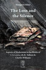 Loss and the Silence. Aspects of Modernism in the Works of C.S. Lewis, J.R.R. Tolkien and Charles Williams.