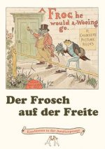 Frosch Auf Der Freite. a Frog He Would A-Wooing Go