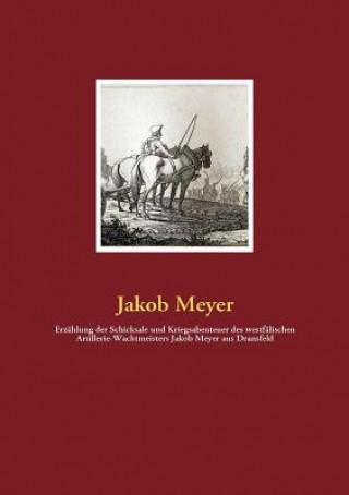 Erzahlung der Schicksale und Kriegsabenteuer des westfalischen Artillerie-Wachtmeisters Jakob Meyer aus Dransfeld