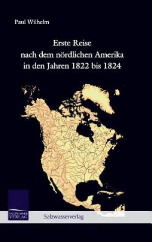 Erste Reise Nach Dem N rdlichen Amerika in Den Jahren 1822 Bis 1824