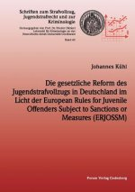 Gesetzliche Reform Des Jugendstrafvollzuges in Deutschland Im Licht Der European Rules for Juvenile Offenders Subject to Sanctions or Measures (Erjoss