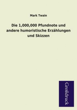 1,000,000 Pfundnote Und Andere Humoristische Erzahlungen Und Skizzen