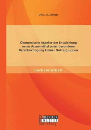 Okonomische Aspekte Der Entwicklung Neuer Arzneimittel Unter Besonderer Berucksichtigung Kleiner Nutzergruppen