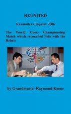 Reunited Kramnik Vs Topalov 2006 the World Chess Championship Match Which Reconciled Fide with the Rebels