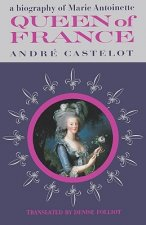 Queen of France, a Biography of Marie Antoinette