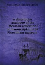Descriptive Catalogue of the McClean Collection of Manuscripts in the Fitzwilliam Museum