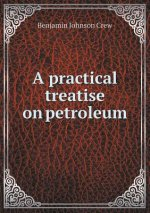 Practical Treatise on Petroleum