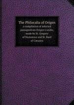 Philocalia of Origen a Compilation of Selected Passagesfrom Origen's Works, Made by St. Gregory of Nazianzus and St. Basil of Caesarea