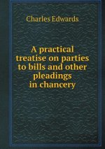 Practical Treatise on Parties to Bills and Other Pleadings in Chancery