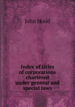 Index of Titles of Corporations Chartered Under General and Special Laws
