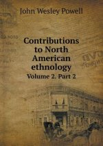 Contributions to North American Ethnology Volume 2. Part 2