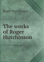Works of Roger Hutchinson