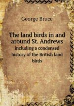 Land Birds in and Around St. Andrews Including a Condensed History of the British Land Birds