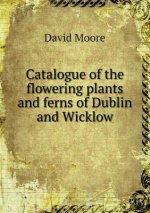 Catalogue of the Flowering Plants and Ferns of Dublin and Wicklow