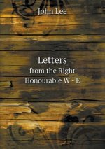 Letters from the Right Honourable W - E