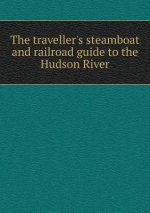 Traveller's Steamboat and Railroad Guide to the Hudson River