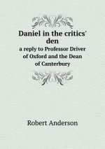 Daniel in the Critics' Den a Reply to Professor Driver of Oxford and the Dean of Canterbury