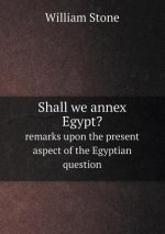 Shall We Annex Egypt? Remarks Upon the Present Aspect of the Egyptian Question