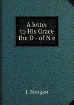 Letter to His Grace the D - Of N E