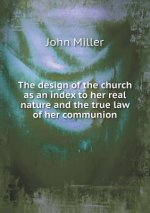 Design of the Church as an Index to Her Real Nature and the True Law of Her Communion